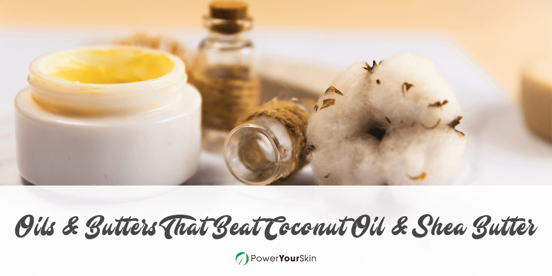 Oils & Butters That Beat Coconut Oil & Shea Butter